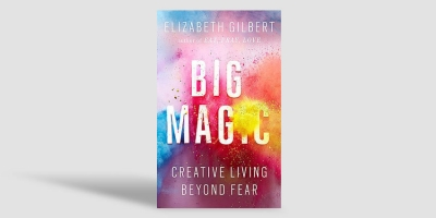 REVIEW: BOOK – BIG MAGIC, ELIZABETH GILBERT